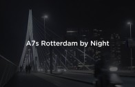 A7s Rotterdam by Night