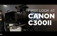 First Look at Canon C300II
