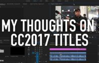 My thoughts on Premiere Pro CC2017 Titles
