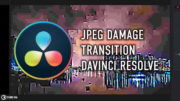 Jpeg damage transition Davinci Resolve 15 tutorial