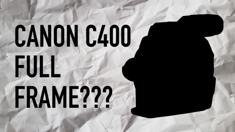 Canon EOS C400 Full Frame?