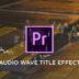 Audio Wave Title Effect Premiere Pro 4 minute Tutorial