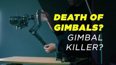 Death of Gimbals? Gimbal Killer?
