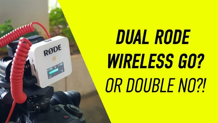 Dual Rode Wireless Go? Or Double no!