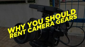 Why You should rent camera gears