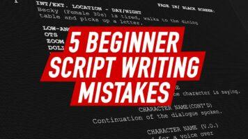 5 beginner script writing mistakes