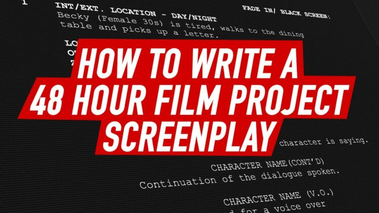 How to write a 48 hour film project screenplay